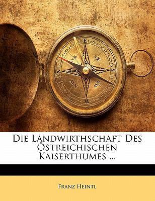 Die Landwirthschaft Des Streichischen Kaiserthumes ... 9781145579743