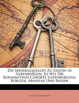 Mineralquellen Zu Zaizon in Siebenburgen, So Wie Die Uber Hmteren Curorte Siebenb Rgens: Borszek, Arapatak Und Bassen 9781147338737