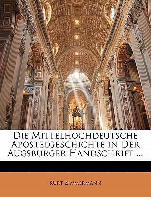 Die Mittelhochdeutsche Apostelgeschichte in Der Augsburger Handschrift ... 9781141233502