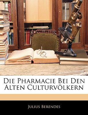 Die Pharmazie Bei Den Alten Culturv Lkern 9781143103759