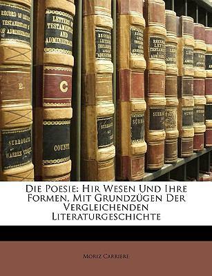 Die Poesie: Hir Wesen Und Ihre Formen, Mit Grundzgen Der Vergleichenden Literaturgeschichte 9781148402628