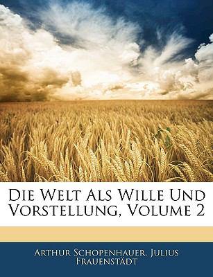 Die Welt ALS Wille Und Vorstellung, Volume 2