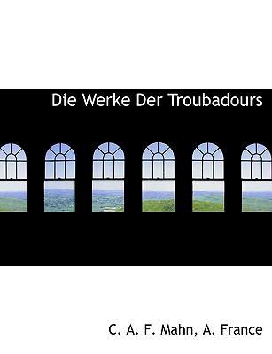 Die Werke Der Troubadours 9781140546252