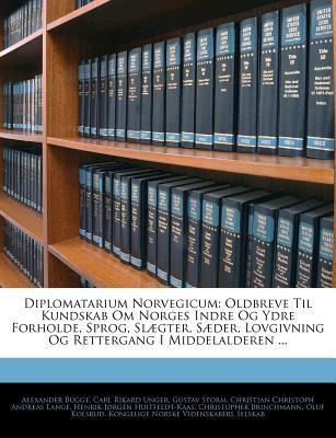 Diplomatarium Norvegicum: Oldbreve Til Kundskab Om Norges Indre Og Ydre Forholde, Sprog, SL]Gter, S]der, Lovgivning Og Rettergang I Middelaldere 9781142407377