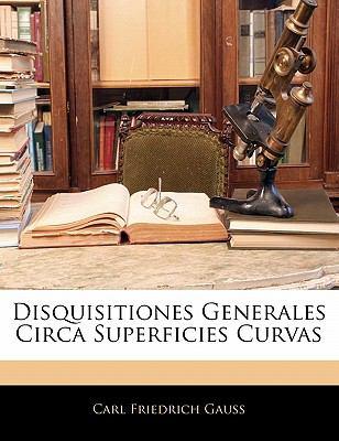 Disquisitiones Generales Circa Superficies Curvas 9781141620692