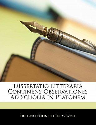 Dissertatio Litteraria Continens Observationes Ad Scholia in Platonem 9781141188000