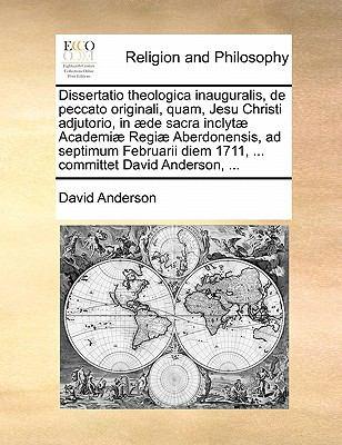 Dissertatio Theologica Inauguralis, de Peccato Originali, Quam, Jesu Christi Adjutorio, in Aede Sacra Inclytae Academiae Regiae Aberdonensis, Ad Septi 9781140765158
