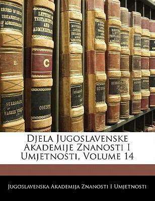 Djela Jugoslavenske Akademije Znanosti I Umjetnosti, Volume 14 9781141112623