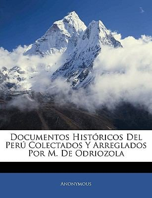 Documentos Historicos del Peru Colectados y Arreglados Por M. de Odriozola 9781143382833