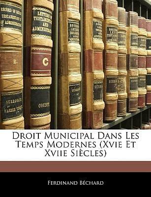 Droit Municipal Dans Les Temps Modernes (Xvie Et Xviie Siecles)