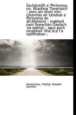 Eachdraidh A' Phrionnsa, No, Bliadhna Thearlaich: Anns Am Bheil Min-Chunntas Air Taisdeal A' Phrionnsa Do Dh'albhainn; Togbhail Nam Fineachan Gaelach 9781140491262