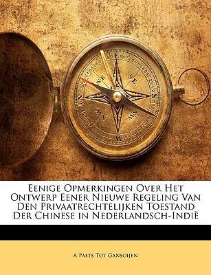 Eenige Opmerkingen Over Het Ontwerp Eener Nieuwe Regeling Van Den Privaatrechtelijken Toestand Der Chinese in Nederlandsch-Indi 9781148107745