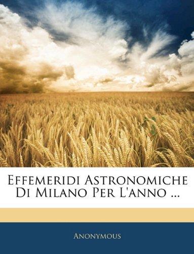 Effemeridi Astronomiche Di Milano Per L'Anno ... 9781143230127