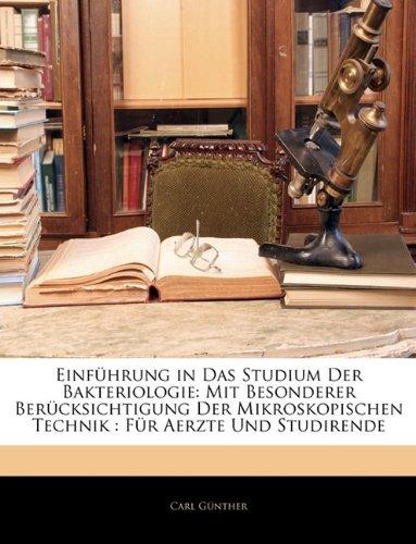 Einfahrung in Das Studium Der Bakteriologie: Mit Besonderer Uber Cksichtigung Der Mikroskopischen Technik: Fur Aerzte Und Studirende 9781141281206