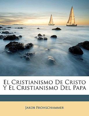 El Cristianismo de Cristo y El Cristianismo del Papa
