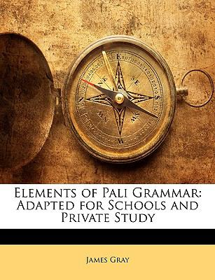 Elements of Pali Grammar: Adapted for Schools and Private Study 9781143345791
