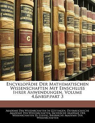 Encyklopadie Der Mathematischen Wissenschaften Mit Einschluss Ihrer Anwendungen, Volume 4, Part 3 9781143903007