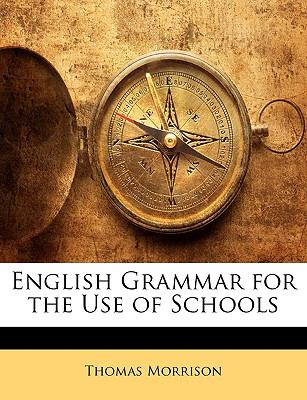 English Grammar for the Use of Schools 9781149231357