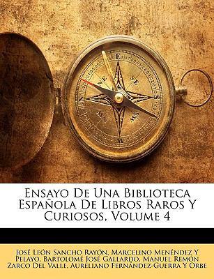 Ensayo de Una Biblioteca Espanola de Libros Raros y Curiosos, Volume 4 9781143552809