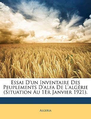 Essai D'Un Inventaire Des Peuplements D'Alfa de L'Algrie (Situation Au 1er Janvier 1921). 9781147835717