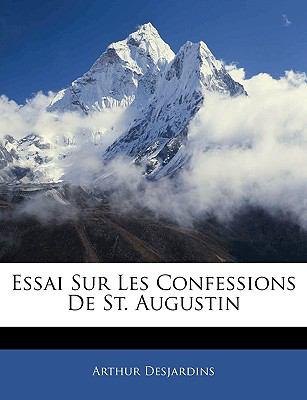 Essai Sur Les Confessions de St. Augustin 9781143916298
