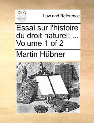Essai Sur L'Histoire Du Droit Naturel; ... Volume 1 of 2 9781140702573