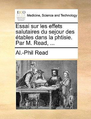 Essai Sur Les Effets Salutaires Du Sejour Des Tables Dans La Phtisie. Par M. Read, ... 9781140810131