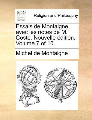 Essais de Montaigne, Avec Les Notes de M. Coste. Nouvelle Dition. Volume 7 of 10 9781140819073