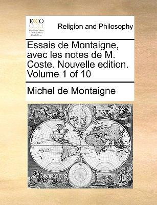 Essais de Montaigne, Avec Les Notes de M. Coste. Nouvelle Edition. Volume 1 of 10 9781140830603