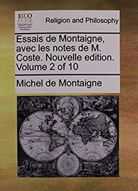 Essais de Montaigne, Avec Les Notes de M. Coste. Nouvelle Edition. Volume 2 of 10 9781140830597