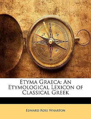Etyma Graeca: An Etymological Lexicon of Classical Greek 9781143287374