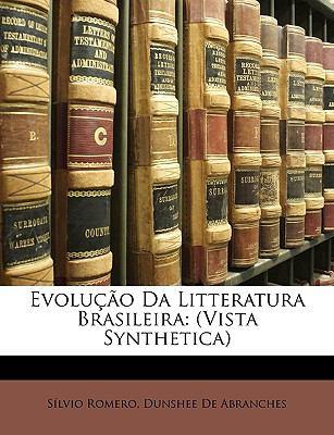 Evoluo Da Litteratura Brasileira: Vista Synthetica 9781148313009