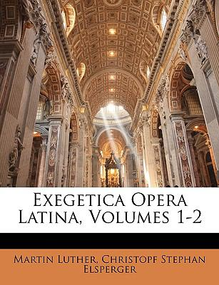 Exegetica Opera Latina, Volumes 1-2 9781143306198