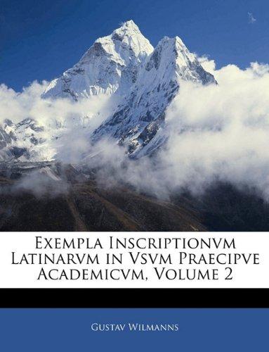 Exempla Inscriptionvm Latinarvm in Vsvm Praecipve Academicvm, Volume 2 9781143333927
