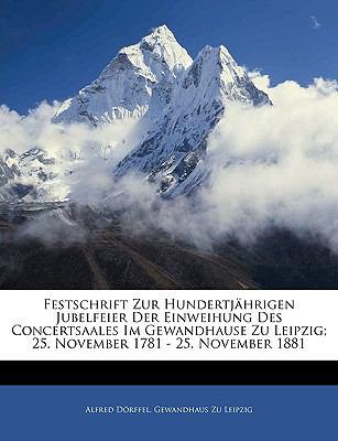 Festschrift Zur Hundertjahrigen Jubelfeier Der Einweihung Des Concertsaales Im Gewandhause Zu Leipzig; 25. November 1781 - 25. November 1881