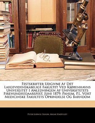 Festskrifter Udgivne AF Det Laegevidenskabelige Fakultet Ved KJ Benhavns Universitet I Anledningen AF Universitetets Firehundredaarsfest, Juni 1879: P 9781142306465