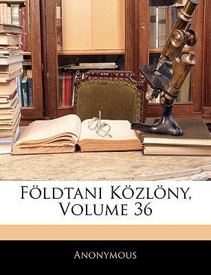 Fldtani Kzlny, Volume 36 9781145716384