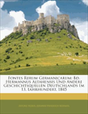 Fontes Rerum Germanicarum: Bd. Hermannus Altahensis Und Andere Geschichtsquellen Deutschlands Im 13. Iahrhundert. 1845 9781143366659