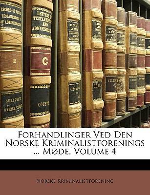 Forhandlinger Ved Den Norske Kriminalistforenings ... Mde, Volume 4 9781149230145