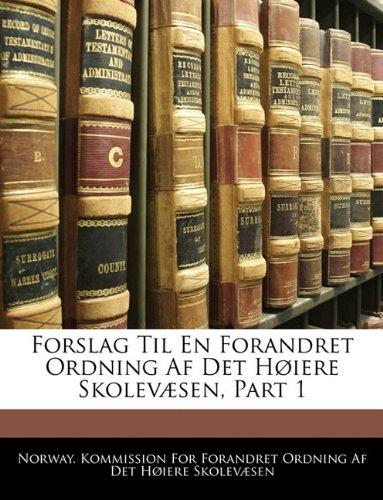 Forslag Til En Forandret Ordning AF Det H Iere Skolev Sen, Part 1 9781142789121