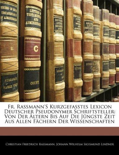 Fr. Rassmann's Kurzgefasstes Lexicon Deutscher Pseudonymer Schriftsteller: Von Der Ltern Bis Auf Die Jngste Zeit Aus Allen Fchern Der Wissenschaften 9781141700905