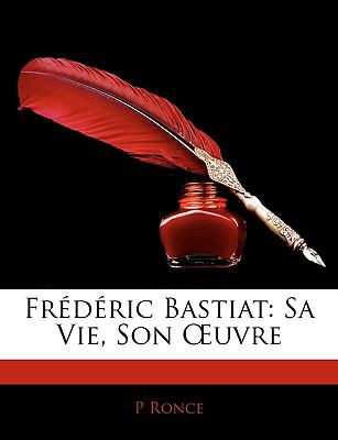 Frederic Bastiat: Sa Vie, Son Uvre 9781143406881