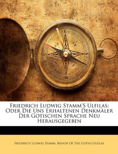 Friedrich Ludwig Stamm's Ulfilas: Oder Die Uns Erhaltenen Denkm Ler Der Gotischen Sprache Neu Herausgegeben 9781141973057