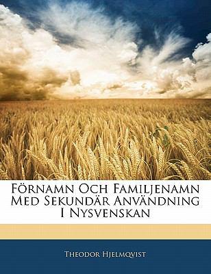 F Rnamn Och Familjenamn Med Sekund R Anv Ndning I Nysvenskan 9781142427627