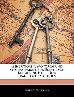 Generatoren, Motoren Und Steuerapparate Fur Elektrisch Betriebene Hebe- Und Transportmaschinen 9781143313301