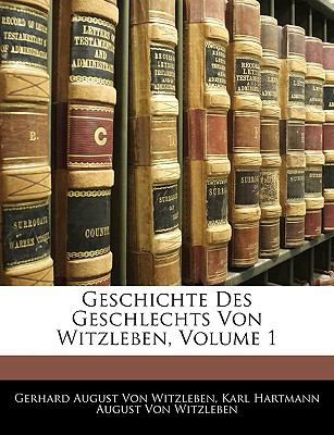 Geschichte Des Geschlechts Von Witzleben, Erster Teil 9781144567116