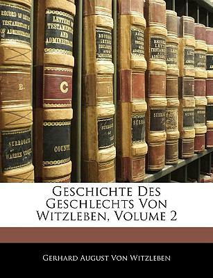 Geschichte Des Geschlechts Von Witzleben, Volume 2 9781143254796