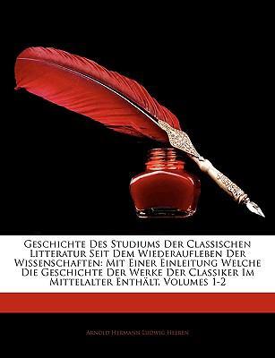 Geschichte Der Studiums Der Griechlichen Und R Mischen Litteratur, Erster Band 9781143341366