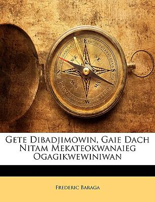 Gete Dibadjimowin, Gaie Dach Nitam Mekateokwanaieg Ogagikwewiniwan 9781144331458