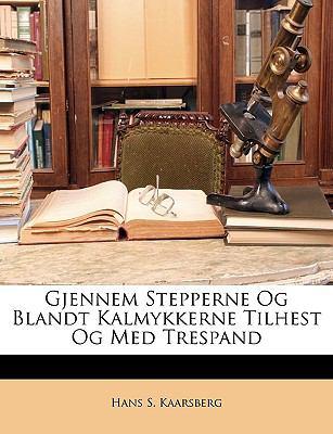 Gjennem Stepperne Og Blandt Kalmykkerne Tilhest Og Med Trespand 9781146331067